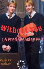 Without you (A Fred Weasley FF) by troseduri