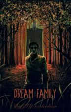 Dream Family ¤ Creepypasta ¤ by JFY_hoodeadman