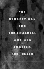 The Unhappy Man and the Immortal who was Looking for Death by Schreidner