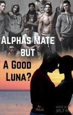 Alphas mate but a good Luna? by Phlolli
