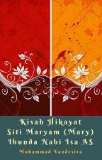 Kisah Hikayat Siti Maryam (Mary) Ibunda Nabi Isa AS by MuhammadVandestra