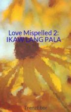 Love Mispelled book 2 by TrenzEbor