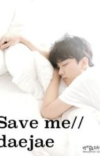 Save me // daejae by lilian_baby15