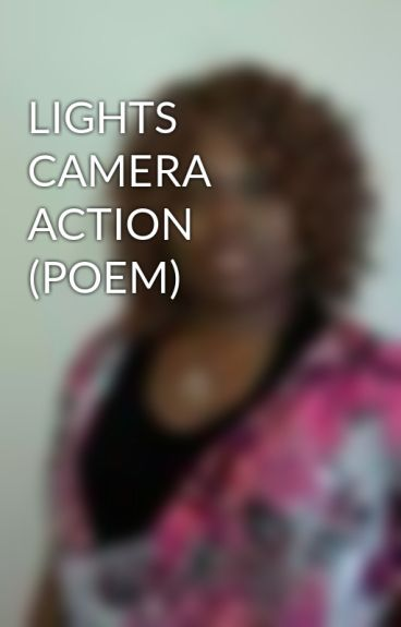 LIGHTS CAMERA ACTION (POEM) by VeronicaLGreen