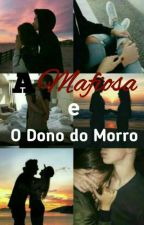 A Mafiosa e o Dono do Morro by imbaby_