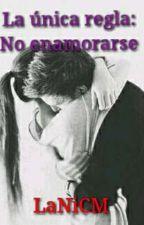 La única regla: No enamorarse. by LaNiCM