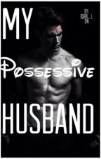 My Possessive Husband (Completed) by iqra_ldn