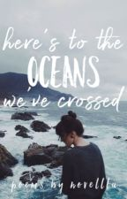 here's to the oceans we've crossed by novellla