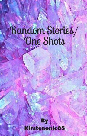 Random stories/One shots by Kirstenonic05