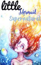 little Mermaid 💕 Supernatural  by little-mermaid-ariel