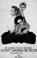 (If Loving You Is Wrong) I Dont Wanna Be Right| Bughead \Continued/ by Riverdale_fic