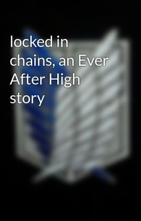 locked in chains, an Ever After High story by Cut-throught