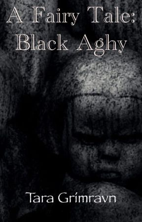 A Fairy Tale: Black Aghy by taragrimravn