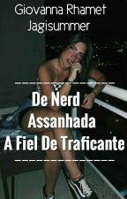 De Nerd Assanhada, a Fiel de Traficante {Concluído} by Jagisummer