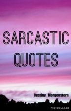 Sarcastic Quotes by Destiny_Morgenstern