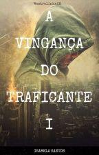 A VINGANÇA DO TRAFICANTE by estrelinha28