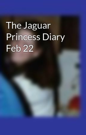 The Jaguar Princess Diary Feb 22 by TeriThackston