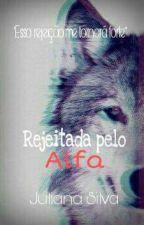 Rejeitada pelo Alfa by -Anjuu-