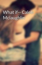 What if-- Caleb Mclaughlin by little_leila11