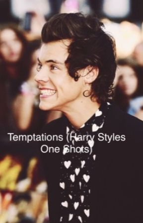 Temptations (Harry Styles One Shots)  by babywipes123