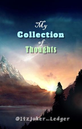 My Collection of Thoughts by ItzJoker_Ledger