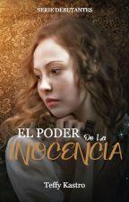 El Poder De La Inocencia 1° Serie Debutantes by TeffyKastro