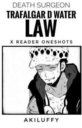 TRAFALGAR LAW X READER ONESHOTS by Akiluffy