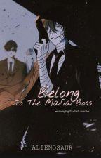 Belong To The Mafia Boss by alienosaur