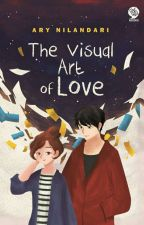 The Visual Art of Love (SUDAH TERBIT) by AryNilandari