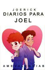 Diarios Para Joel 『 JOERICK 』 by DramaQueenAV