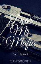 Dear Mr Mafia (Heist Book 1)(Editing) by ThexForgotten