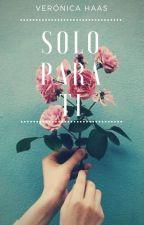 Sólo para ti. by Veronica_HP