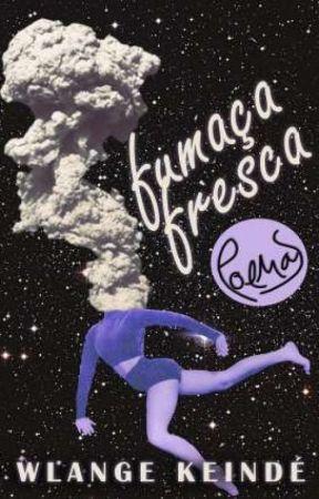 Fumaça Fresca (poemas) by wlangekeinde