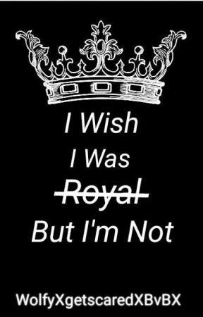 I Wish I Was Royal But I'm Not [Gawsten] by WolfyXgetscaredXBvBX