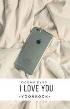 Ocean Eyes...- I Love You •YoonKook• by TakaTamLilkaa
