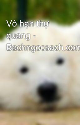 Vô hạn thự quang - Bachngocsach.com