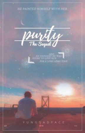 Purity | The Sequel by lifeisadog