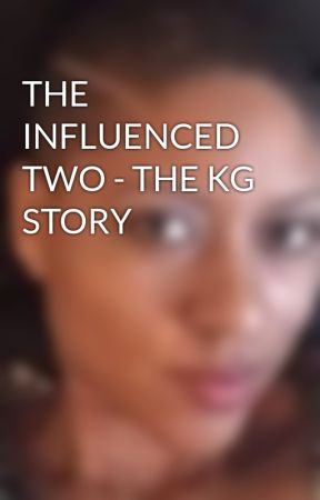 THE INFLUENCED TWO - THE KG STORY by KhadijaGrant