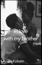In Love...With My Brother -ThugLove- by AsvpxKobain