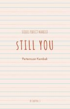 STILL YOU ( SEQUEL PERFECT MARRIED ) by kudanikk