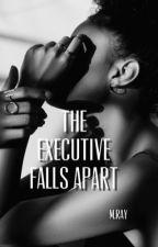 The Executive Falls Apart by MRayL08