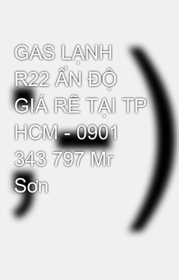 GAS LẠNH R22 ẤN ĐỘ  GIÁ RẼ TẠI TP HCM - 0901 343 797 Mr Sơn
