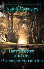 Harry Potter und der Orden der Verrückten by NaurielWeasley