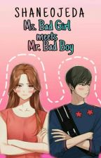 Ms.Bad Girl meets Mr.Bad Boy (On going Story) by ShaneOjeda