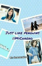 Just like penguins. || MiChaeng by HoseokieHope