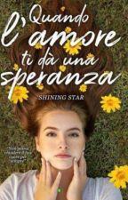 Quando l'amore ti dà una speranza  by Shining-star92