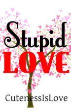 Stupid Love [One-Shot] by Jaquieeeee