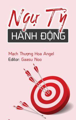 Đọc truyện [Editing] Ngự Tỷ Hành Động | Mạch Thượng Hoa Angel