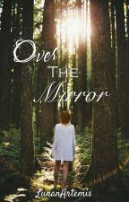 Over The Mirror - Un Passato Dimenticato by LunanArtemis