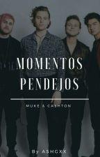 Momentos Pendejos//Muke & Cashton by AshGxx